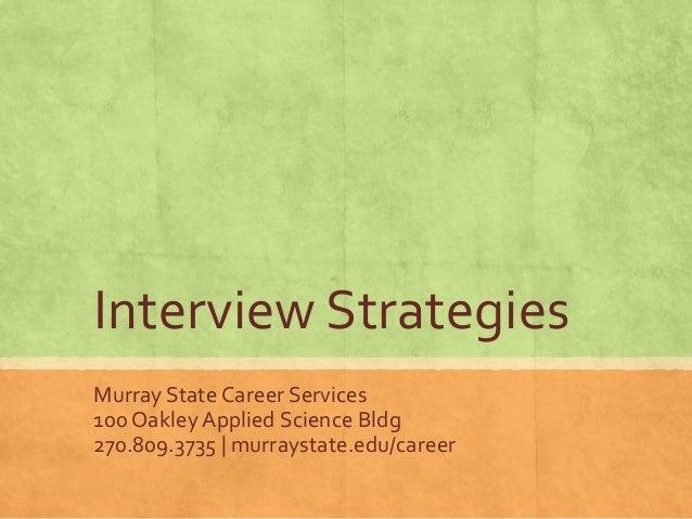 Interview Strategies Murray State Career Services 100 Oakley Applied Science Bldg 270.809.3735 | murraystate.edu/career
