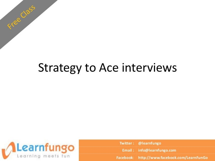 Strategy to Ace interviews               Twitter :   @learnfungo                 Email :   info@learnfungo.com            ...