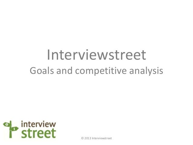 InterviewstreetGoals and competitive analysis           © 2013 Interviewstreet