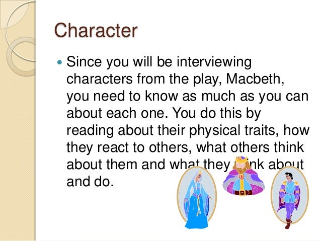 a personal vision of who should portray the roles of the characters from the play macbeth by william Through these actions, a person or party will attain some form of personal gain through devious manners these actions can be cited in the infamous play macbeth, by william shakespeare within the play, macbeth and lady macbeth attain the throne through contemptible actions, such as murder macbeth was the unrightfully heir to the throne.