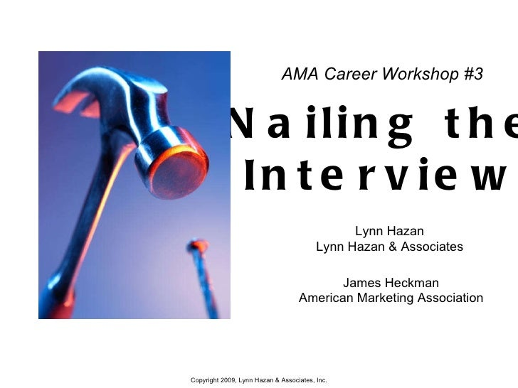 AMA Career Workshop #3 Nailing the Interview Lynn Hazan Lynn Hazan & Associates James Heckman American Marketing Association