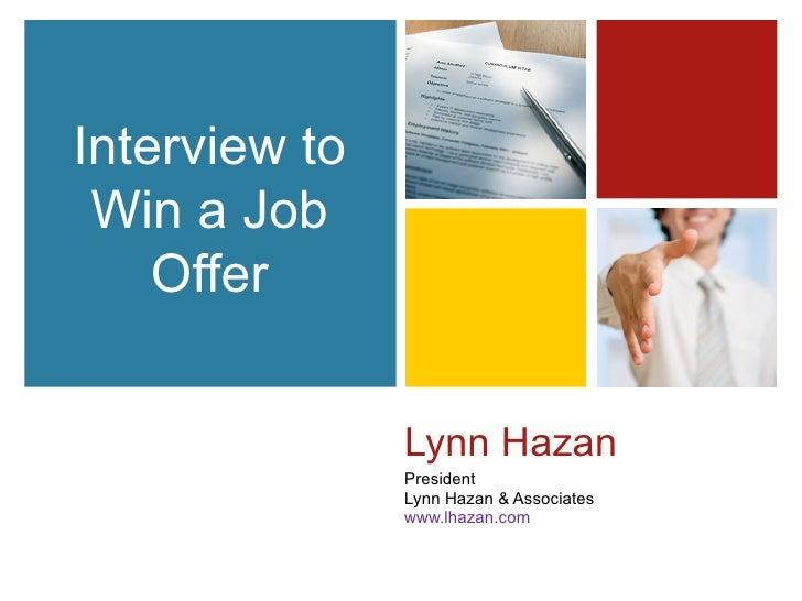 Interview to Win a Job    Offer               Lynn Hazan               President               Lynn Hazan & Associates    ...