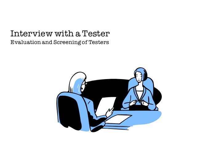 Interview with a TesterEvaluation and Screening of Testers