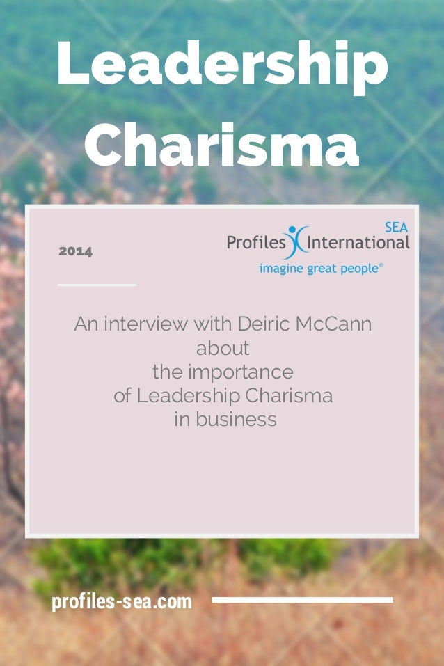 Leadership Charisma An interview with Deiric McCann about the importance of Leadership Charisma in business 2014 profiles-...