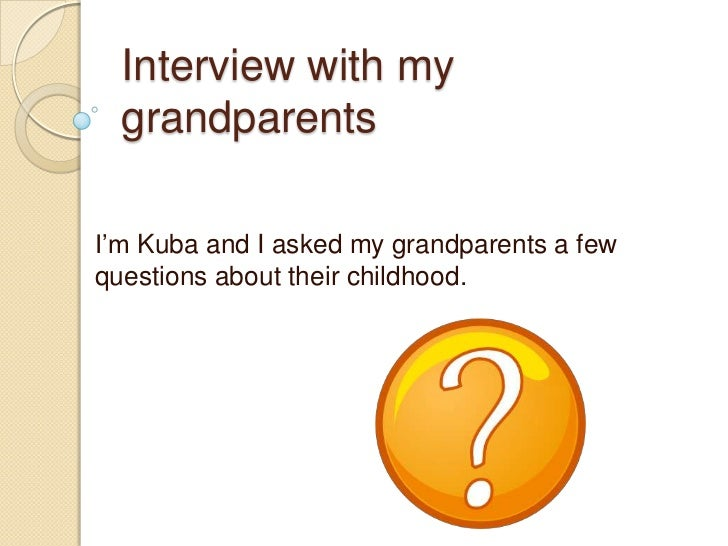 Interview with my  grandparentsI'm Kuba and I asked my grandparents a fewquestions about their childhood.