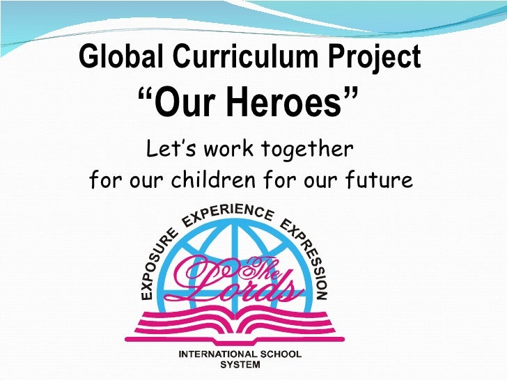 """Let's work together  for our children for our future   Global Curriculum Project  """" Our Heroes"""""""
