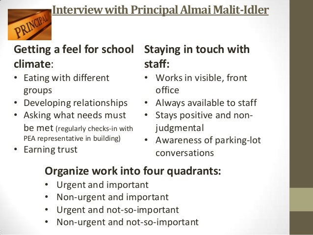 Interviewwith PrincipalAlmaiMalit-Idler Getting a feel for school climate: • Eating with different groups • Developing rel...