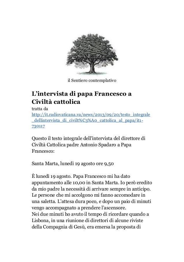 il Sentiero contemplativo L'intervista di papa Francesco a Civiltà cattolica tratta da http://it.radiovaticana.va/news/201...