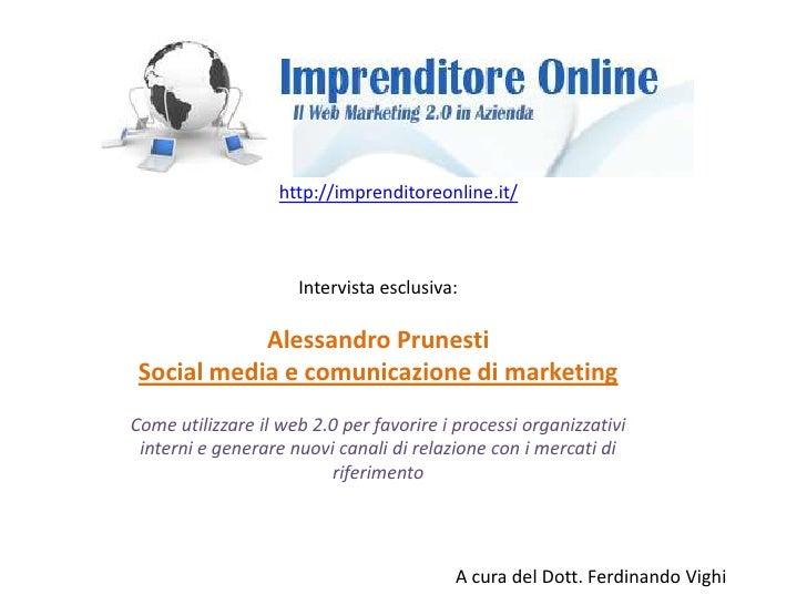 http://imprenditoreonline.it/<br />Intervista esclusiva:<br />Alessandro Prunesti<br />Social media e comunicazione di mar...