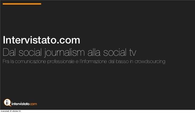Intervistato.com Dal social journalism alla social tv Fra la comunicazione professionale e l'informazione dal basso in cro...
