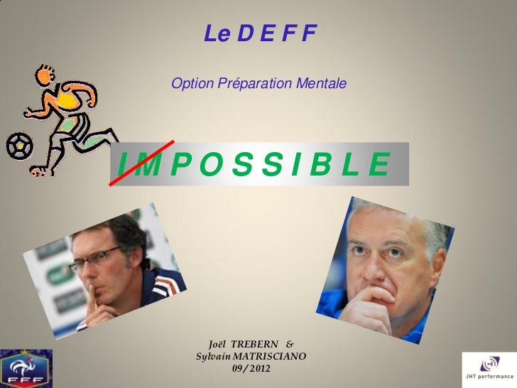 Le D E F F  Option Préparation MentaleIMPOSSIBLE       Joël TREBERN &     Sylvain MATRISCIANO             09 / 2012