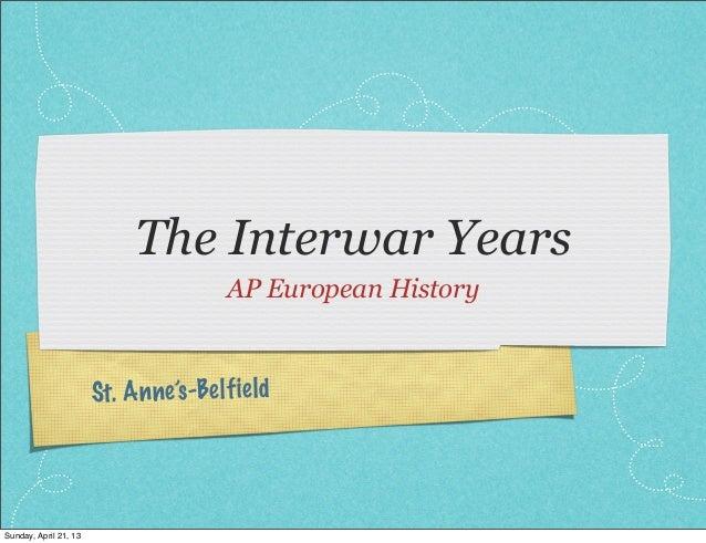 St. Anne's-BelfieldThe Interwar YearsAP European HistorySunday, April 21, 13