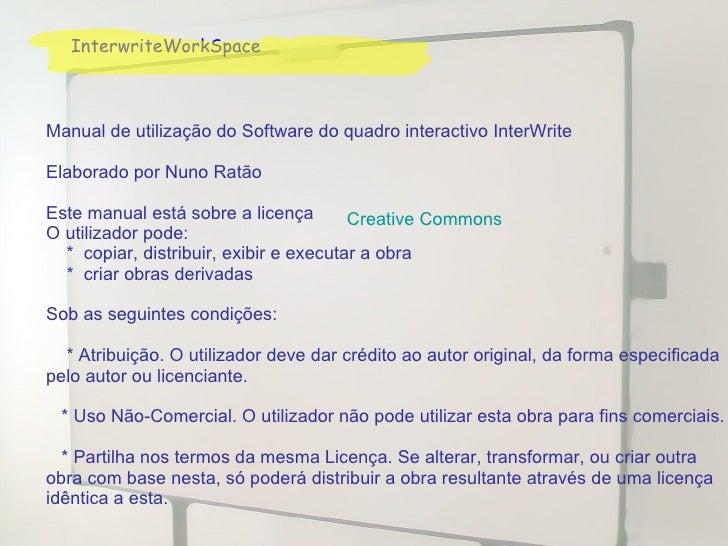InterwriteWorkSpace Manual de utilização do Software do quadro interactivo InterWrite Elaborado por Nuno Ratão Este manual...