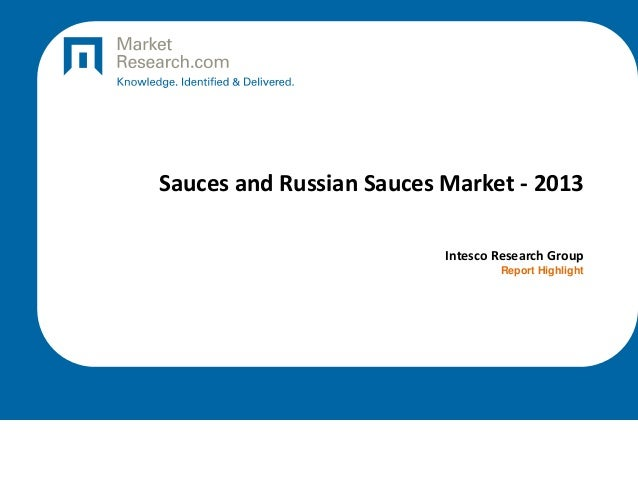Sauces and Russian Sauces Market - 2013 Intesco Research Group Report Highlight