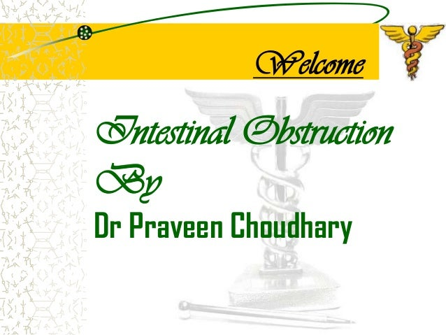 Welcome  Intestinal Obstruction By Dr Praveen Choudhary