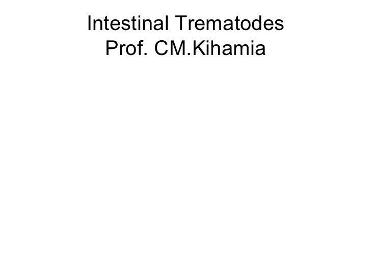 Intestinal Trematodes Prof. CM.Kihamia