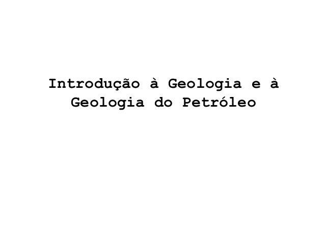 Introdução à Geologia e à  Geologia do Petróleo