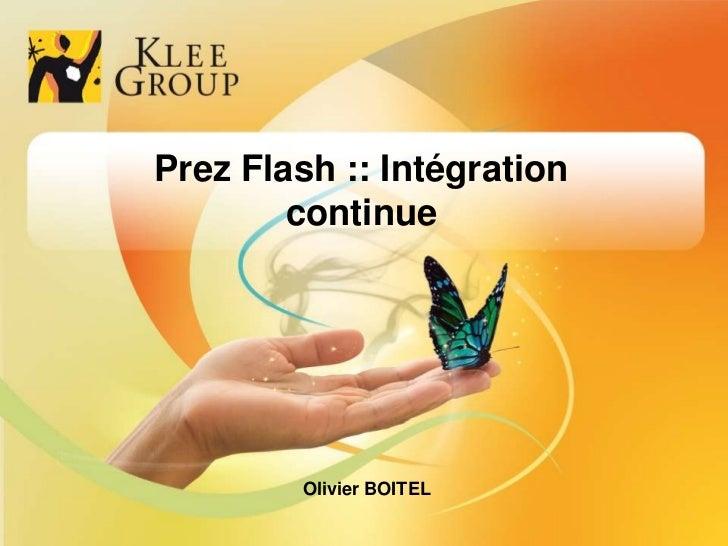 Prez Flash :: Intégration continue<br />Olivier BOITEL<br />1<br />1<br />