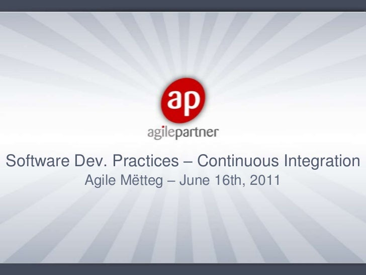 Software Dev. Practices – Continuous Integration<br />Agile Mëtteg – June 16th, 2011<br />