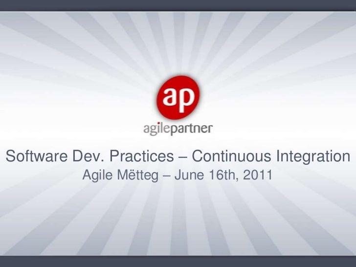 Software Dev. Practices – Continuous Integration<br />Agile Mëtteg – June 16th, 2011<br />