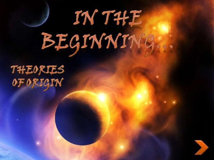 In the Beginning…<br />Theories of Origin<br />