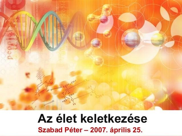 Az élet keletkezéseSzabad Péter – 2007. április 25.