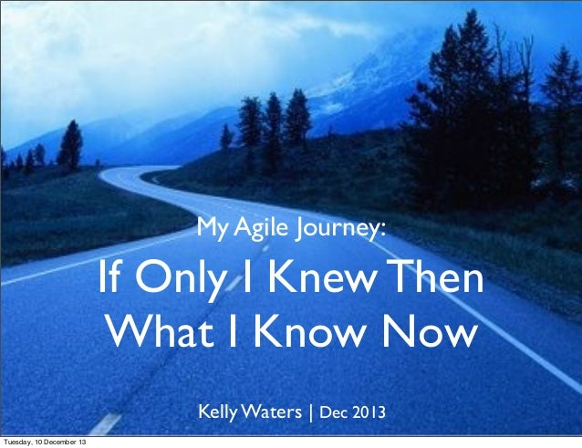 In the brain of kelly waters, my agile journey   if only i knew then what i know now