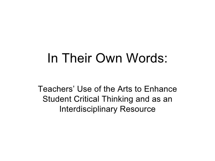In Their Own Words: Teachers' Use of the Arts to Enhance Student Critical Thinking and as an Interdisciplinary Resource