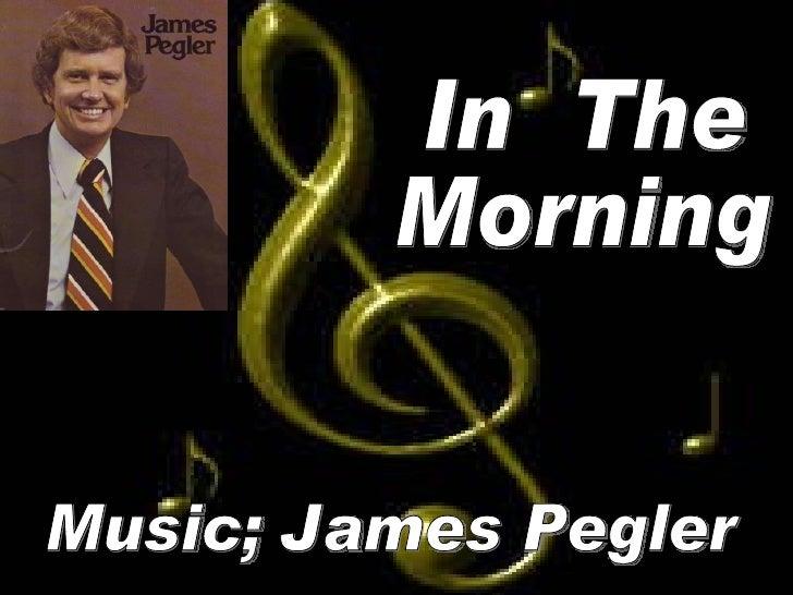 Music; James Pegler In  The Morning