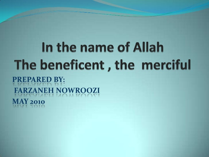 In the name of AllahThe beneficent , the  merciful<br />Prepared by:  <br />Farzanehnowroozi<br />MAy2010<br />