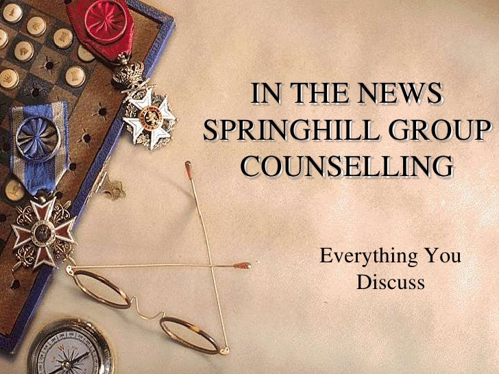 IN THE NEWSSPRINGHILL GROUP  COUNSELLING      Everything You         Discuss