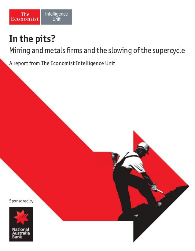 In the pits? Mining and metals firms and the slowing of the supercycle A report from The Economist Intelligence Unit  Spon...