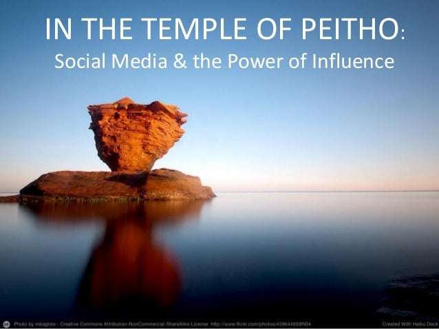 IN THE TEMPLE OF PEITHO: Social Media & the Power of Influence