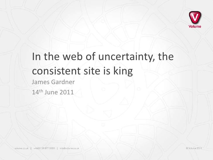 In the web of uncertainty, the consistent site is king<br />James Gardner<br />14th June 2011<br />
