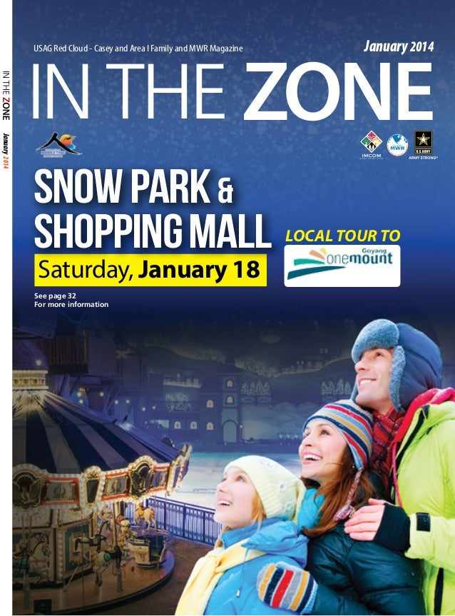 January 2014  IN THE ZONE USAG Red Cloud - Casey and Area I Family and MWR Magazine  January 2014  Snow Park & shopping Ma...