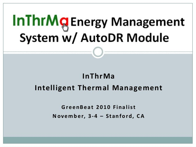 InThrMa Intelligent Thermal Management GreenBeat 2010 Finalist November, 3-4 – Stanford, CA Energy Management System w/ Au...