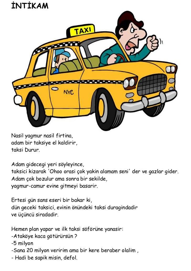 İNTİKAMNasil yagmur nasil firtina,adam bir taksiye el kaldirir,taksi Durur.Adam gidecegi yeri söyleyince,taksici kizarak O...