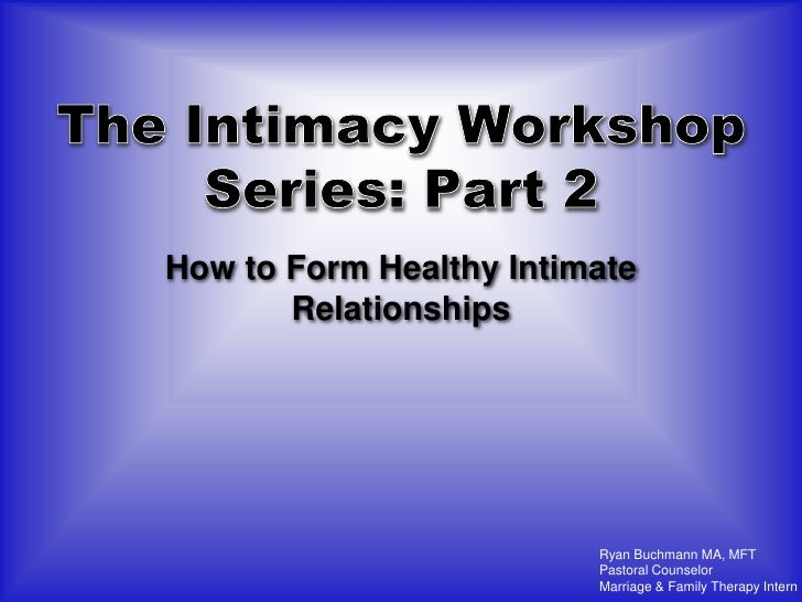 How to Form Healthy Intimate        Relationships                              Ryan Buchmann MA, MFT                      ...