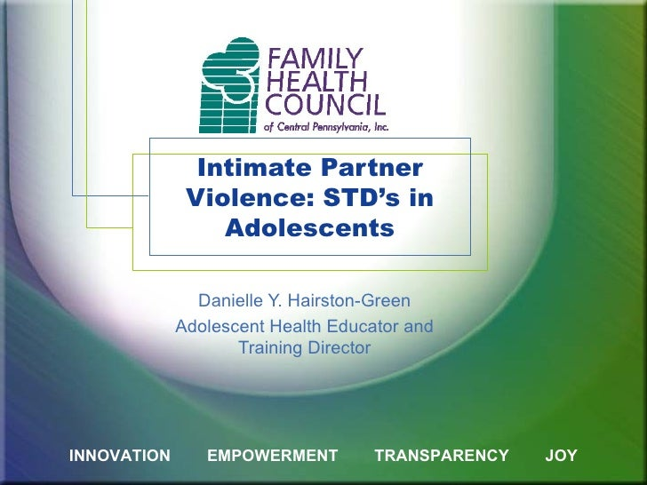 Intimate Partner Violence: STD's in Adolescents Danielle Y. Hairston-Green Adolescent Health Educator and Training Directo...