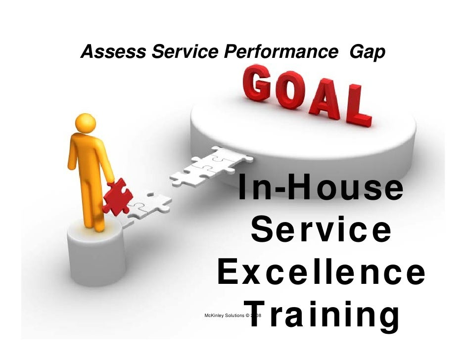 Assess Service Performance Gap                       In-House                    Service                  Excellence      ...