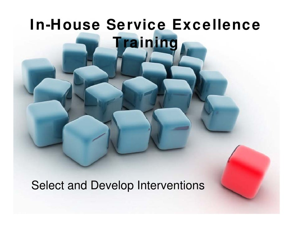 In-House Service Excellence           Training     Select and Develop Interventions