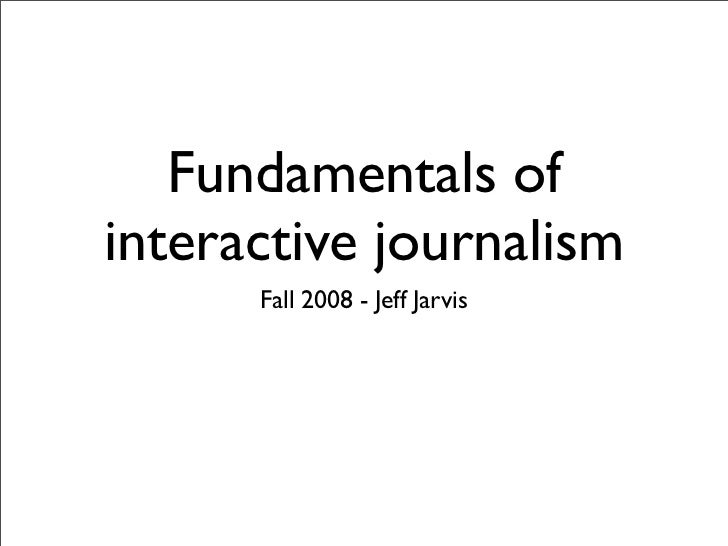 Fundamentals of interactive journalism       Fall 2008 - Jeff Jarvis