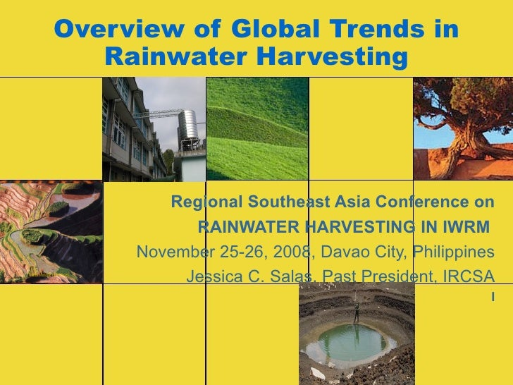 Overview of Global Trends in Rainwater Harvesting Regional Southeast Asia Conference on RAINWATER HARVESTING IN IWRM   Nov...