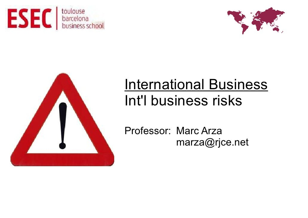 International BusinessIntl business risksProfessor: Marc Arza           marza@rjce.net