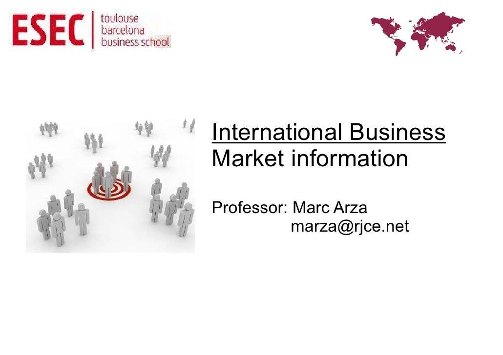 International BusinessMarket informationProfessor: Marc Arza           marza@rjce.net
