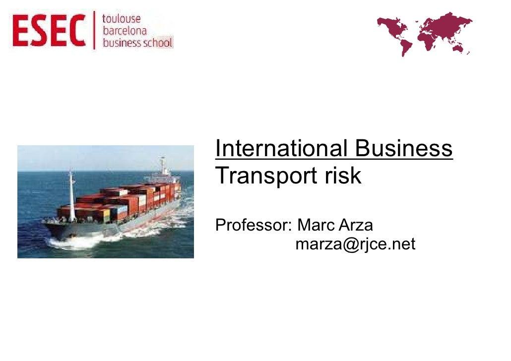 International BusinessTransport riskProfessor: Marc Arza           marza@rjce.net