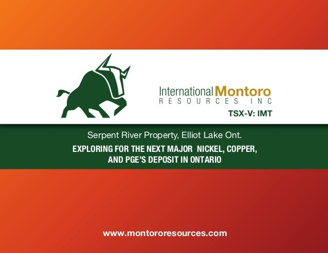 Serpent River Property, Elliot Lake Ont. EXPLORING FOR THE NEXT MAJOR NICKEL, COPPER, AND PGE'S DEPOSIT IN ONTARIO www.mon...