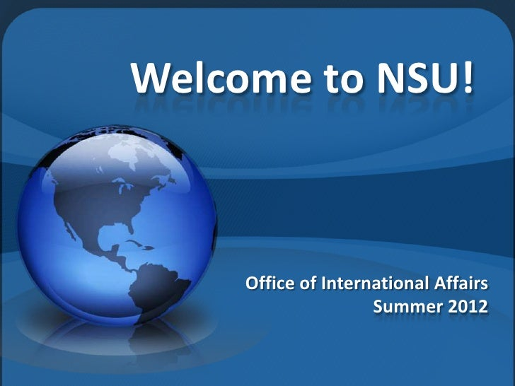Welcome to NSU!     Office of International Affairs                     Summer 2012