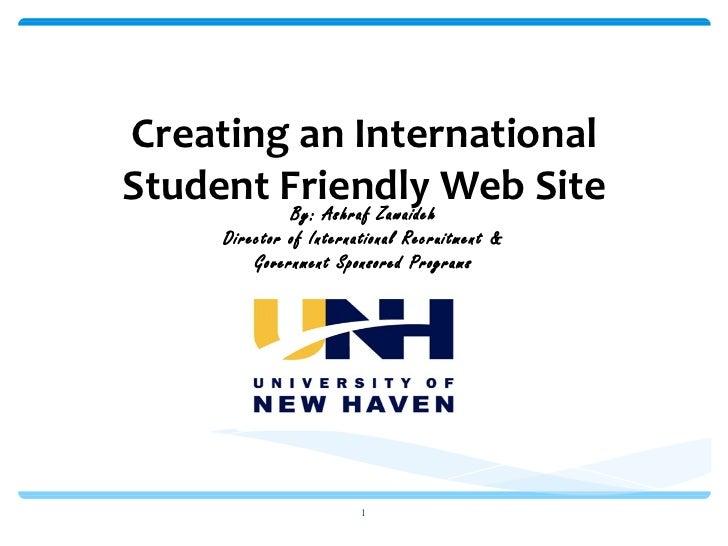 Creating an International Student Friendly Web Site By: Ashraf Zawaideh Director of International Recruitment & Government...