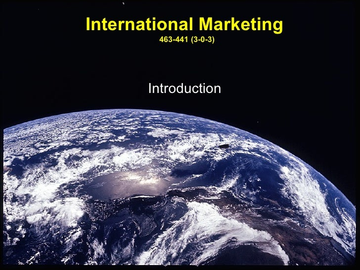 International Marketing        463-441 (3-0-3)       Introduction